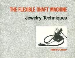 Flexible Shaft Machine Jewelry Techniques Harold OConnor