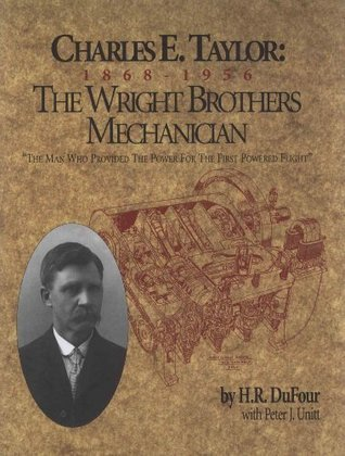 Charles E. Taylor : 1868-1956 The Wright Brothers Mechanician H.R. DuFour