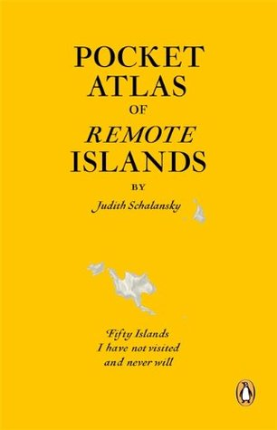 Pocket Atlas of Remote Islands: Fifty Islands I Have Not Visited and Never Will.  by  Judith Schalansky by Judith Schalansky