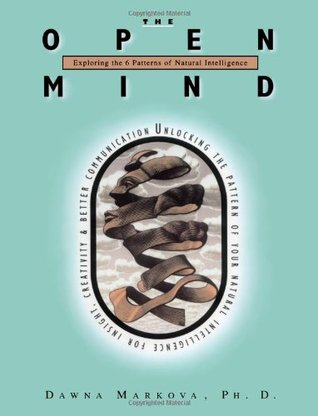 The Open Mind: Exploring the 6 Patterns of Natural Intelligence Dawna Markova