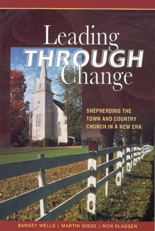 Leading Through Change  by  Barney Wells/Martin Guise/Ron Klassen