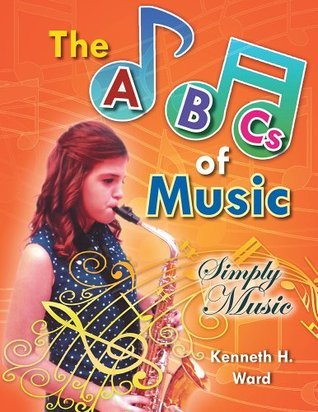 The ABCs of Music: Simply Music  by  Kenneth H. Ward