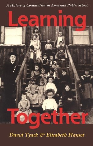 Learning Together: A History of Coeducation in American Public Schools David Tyack