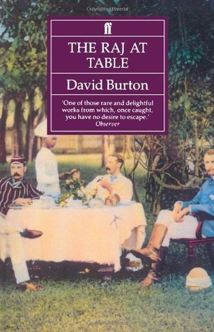 Raj at Table: A Culinary History of the British in India  by  David Burton