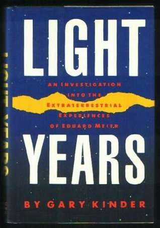 Light Years: An Investigation into the Extraterrestrial Experiences of Eduard Meier  by  Gary Kinder