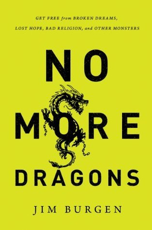 No More Dragons: Get Free from Broken Dreams, Lost Hope, Bad Religion, and Other Monsters Jim Burgen