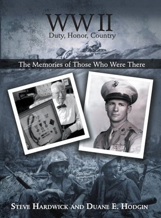 WW II  Duty, Honor, Country : The Memories of Those Who Were There  by  Steve Hardwick and Duane E. Hodgin