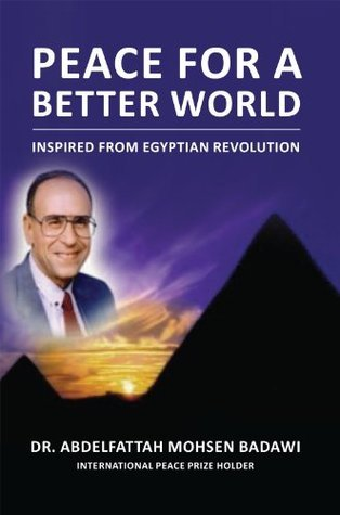 Peace for a Better World: Inspired from Egyptian Revolution  by  Abdelfattah Mohsen Badawi