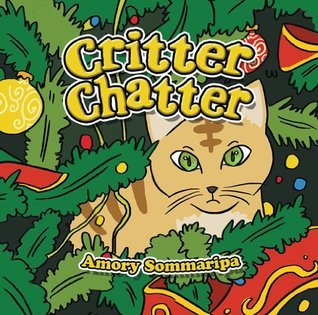 Critter Chatter  by  Amory Sommaripa