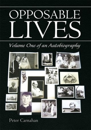 OPPOSABLE LIVES: Volume One of an Autobiography Peter Carnahan