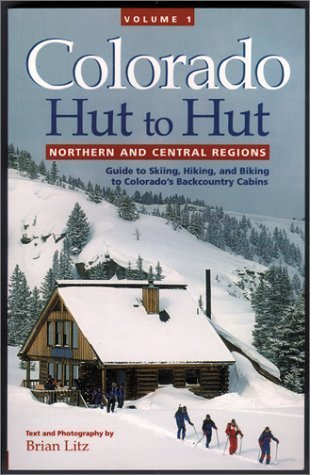 Colorado Hut to Hut, Vol. 1: Northern and Central Regions Brian Litz