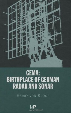 GEMA: Birthplace of German Radar and Sonar  by  Harry von Kroge