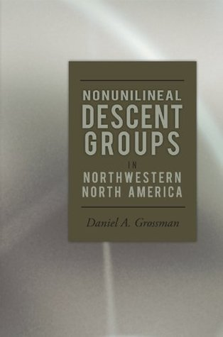 Nonunilineal Descent Groups:In Northwestern North America Daniel A. Grossman