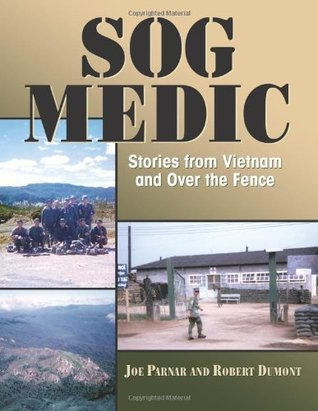 SOG Medic: Stories from Vietnam and Over the Fence  by  Joseph Parnar