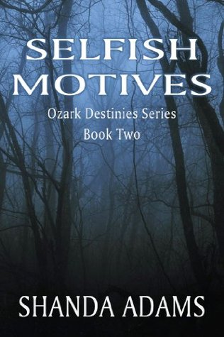 Selfish Motives: Ozark Destinies Series Book Two  by  Shanda Adams