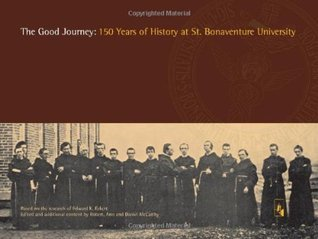 The Good Journey:  150 Years of History at St. Bonanventure University Robert McCarthy