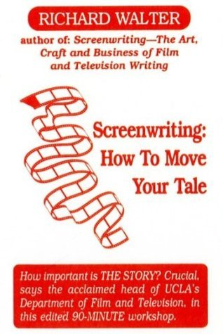Screenwriting: How to Move Your Tale Richard Walter