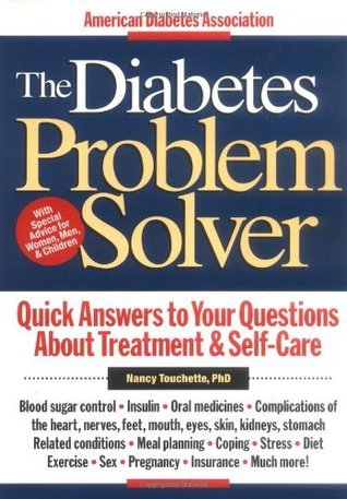 The Diabetes Problem Solver : Quick Answers to Your Questions about Treatment and Self-Care  by  Nancy Touchette