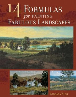 14 Formulas for Painting Fabulous Landscapes  by  Barbara Nuss