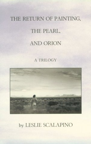 The Return of Painting, the Pearl, and Orion: A Trilogy  by  Leslie Scalapino