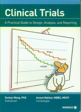 Clinical Trials - A Practical Guide to Design, Analysis, and Reporting Duolao Wang