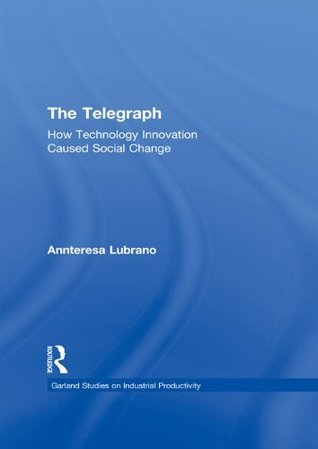 The Telegraph: How Technology Innovation Caused Social Change Annteresa Lubrano