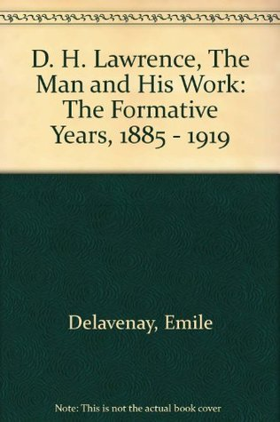D. H. Lawrence, The Man and His Work: The Formative Years, 1885 - 1919 Emile Delavenay