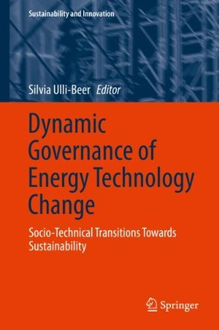 Dynamic Governance of Energy Technology Change: Socio-technical transitions towards sustainability (Sustainability and Innovation)  by  Silvia Ulli-Beer