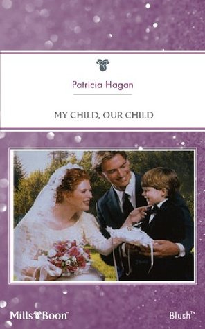 Mills & Boon : My Child, Our Child Patricia Hagan