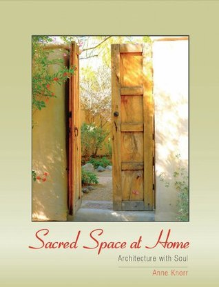 Sacred Space at Home: Architecture with Soul Anne Knorr