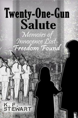 Twenty-One-Gun Salute: Memoirs of Innocence Lost--Freedom Found  by  K.F. Stewart