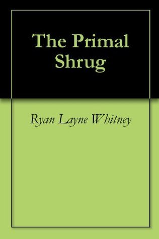 The Primal Shrug Ryan Layne Whitney