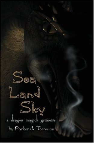 Sea, Land, Sky: A Dragon Magick Grimoire  by  Parker J. Torrence