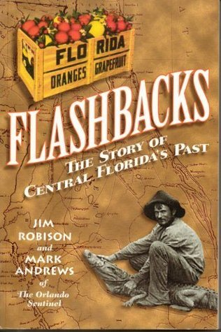 Flashbacks : The Story of Central Floridas Past Jim Robison