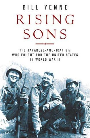 Rising Sons: The Japanese American GIs Who Fought for the United States in World War II Bill Yenne