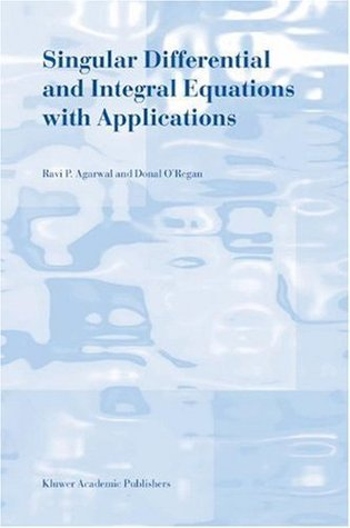 Singular Differential and Integral Equations with Applications Ravi P. Agarwal