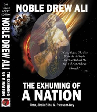 Noble Drew Ali: The Exhuming of a Nation  by  Elihu N. Pleasant-Bey