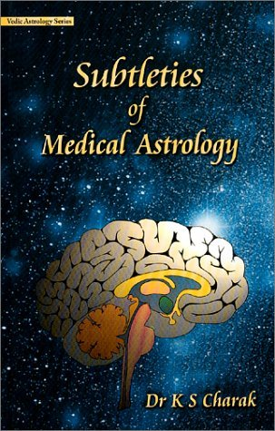 Subtleties of Medical Astrology (Vedic Astrology Series)  by  K.S. Charak