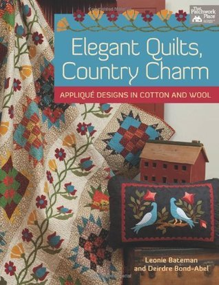 Elegant Quilts, Country Charm: Applique Designs in Cotton and Wool  by  Deidre Bond-Abel