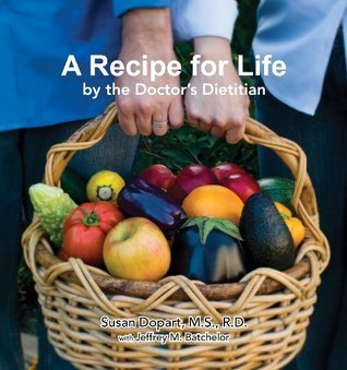 A Recipe for Life  by  the Doctors Dietitian by Susan B. Dopart