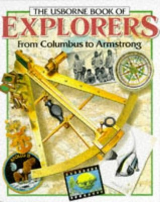 Usborne Book of Explorers: From Columbus to Armstrong Felicity Everett