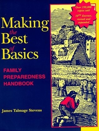 Making the Best of Basics: Family Preparedness Handbook James Talmage Stevens