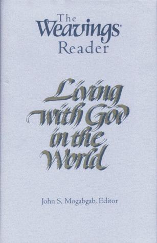The Weavings Reader: Living with God in the World  by  John Mogabgab