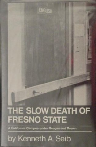 The Slow Death of Fresno State: A California Campus Under Reagan and Brown Kenneth Seib