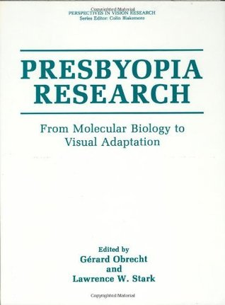 Presbyopia Research: From Molecular Biology to Visual Adaptation  by  Gerard Obrecht
