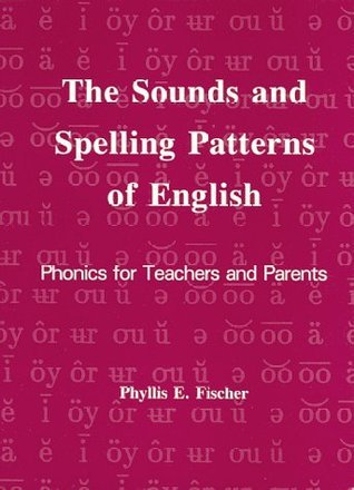 The Sounds and Spelling Patterns of English: Phonics for Teachers and Parents Phyllis E. Fischer