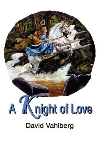 A Knight of Love David Vahlberg