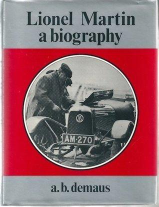 Lionel Martin: A Biography A.B. Demaus