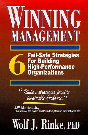 Winning Management: 6 Fail-Safe Strategies for Building High Performance Organizations  by  Wolf J. Rinke