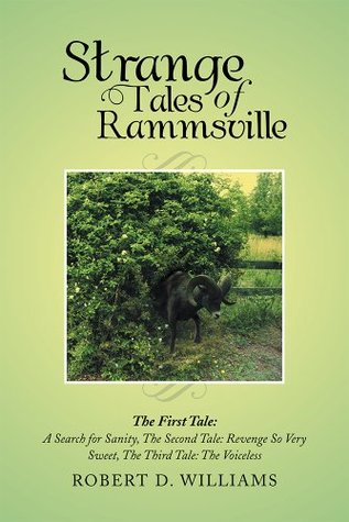 Strange Tales of Rammsville: The First Tale: A Search for Sanity, The Second Tale: Revenge So Very Sweet, The Third Tale: The Voiceless Robert D. Williams